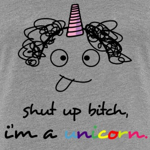 Shut up i'm a unicorn T-Shirts - Frauen Premium T-Shirt