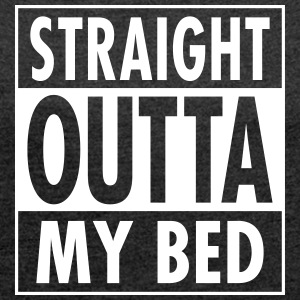 Straight Outta My Bed T-Shirts - Women's T-shirt with rolled up sleeves
