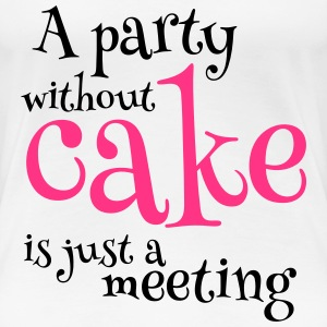A Party Without Cake T-Shirts - Women's Premium T-Shirt