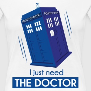 I just need the doctor -2 Tee shirts - T-shirt Premium Femme