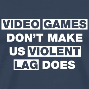 Video Games Don't Make Us Violent T-Shirts - Men's Premium T-Shirt