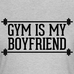 Gym Is My Boyfriend  T-shirts - Vrouwen T-shirt