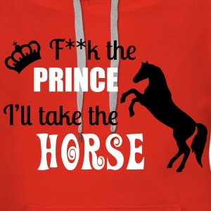 F**k the Prince - I'll take the Horse Hoodies & Sweatshirts - Women's Premium Hoodie