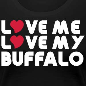 Love Me Love My Buffalo T-Shirts - Women's Premium T-Shirt