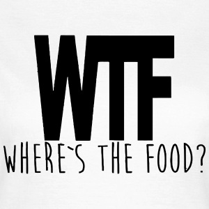 WTF - WHERE IS THE FOOD? T-shirts - Dame-T-shirt