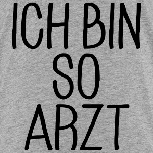 Ich bin so Arzt T-Shirts - Teenager Premium T-Shirt