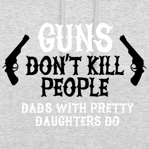 Guns don't kill people Dads with pretty daughters Hoodies & Sweatshirts - Unisex Hoodie