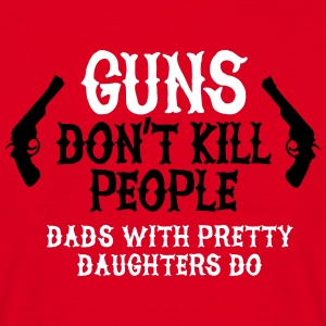 Guns don't kill people Dads with pretty daughters T-shirts - Mannen T-shirt