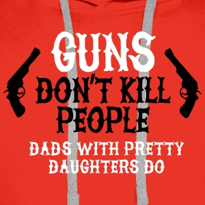 Guns don't kill people Dads with pretty daughters Sweaters - Mannen Premium hoodie