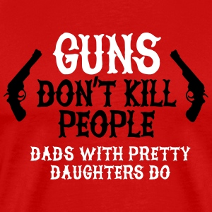 Guns don't kill people Dads with pretty daughters T-shirts - Mannen Premium T-shirt