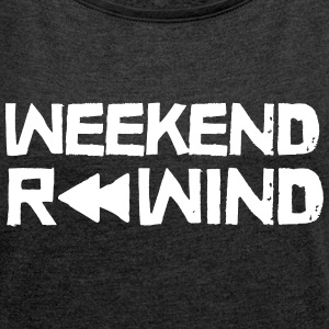 Weekend Rewind T-Shirts - Women's T-shirt with rolled up sleeves