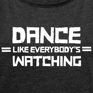 Dance Like Everyboday's Watching Camisetas - Camiseta con manga enrollada mujer
