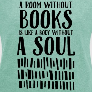 A Room Without Books Is Like A Body Without Soul T-Shirts - Women's T-shirt with rolled up sleeves