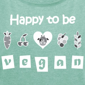 Happy to be Vegan T-shirt - Women's T-shirt with rolled up sleeves