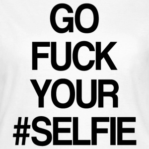 Go Fuck Your #Selfie - Women's T-Shirt