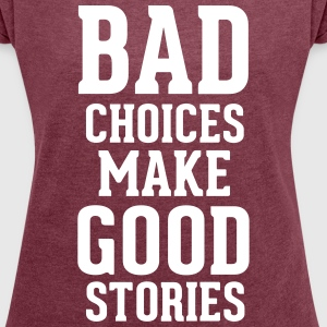 Bad Choices T-Shirts - Women's T-shirt with rolled up sleeves