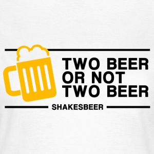 Two Beer or not Two Beer - Women's T-Shirt