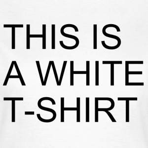 This Is A White Shirt - Women's T-Shirt