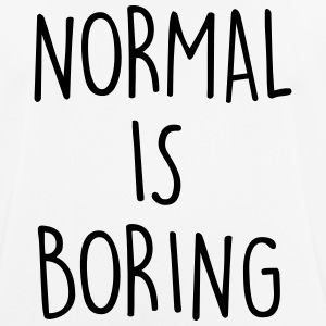 NORMAL IS BORING T-Shirts - Men's Breathable T-Shirt