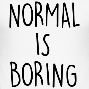 NORMAL IS BORING T-Shirts - Men's Slim Fit T-Shirt