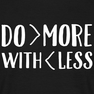 Do More With Less T-Shirts - Men's T-Shirt