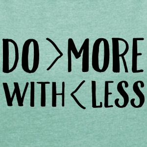 Do More With Less T-shirts - T-shirt med upprullade ärmar dam