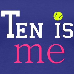 Ten is me Tee shirts - T-shirt Premium Femme