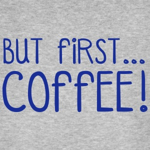 FIRST COFFEE... T-Shirts - Men's Organic T-shirt