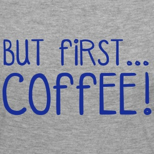 FIRST COFFEE... Long Sleeve Shirts - Women's Premium Longsleeve Shirt