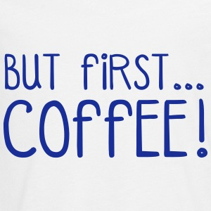 FIRST COFFEE... Long Sleeve Shirts - Teenagers' Premium Longsleeve Shirt