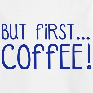 FIRST COFFEE... Shirts - Teenager T-shirt
