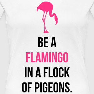 Be A Flamingo T-Shirts - Women's Premium T-Shirt