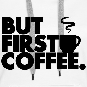 But First Coffee Sweat-shirts - Sweat-shirt à capuche Premium pour femmes