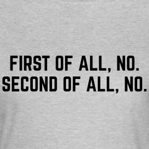 First Of All, No T-Shirts - Women's T-Shirt