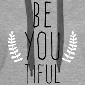Be You Tiful  Hoodies & Sweatshirts - Women's Premium Hoodie