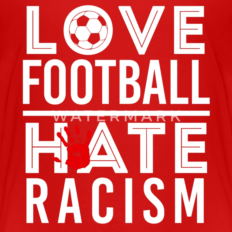 LOVE FOOTBALL HATE RACISM T-Shirts - Kinder Premium T-Shirt