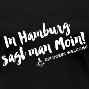 In Hamburg sagt man Moin - Refugees Welcome - Frauen Premium T-Shirt
