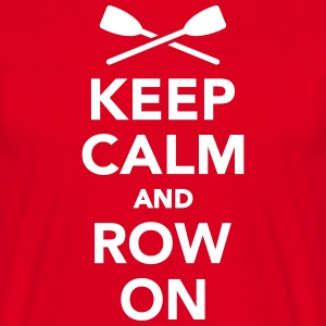 Keep calm and row on T-Shirts - Männer T-Shirt