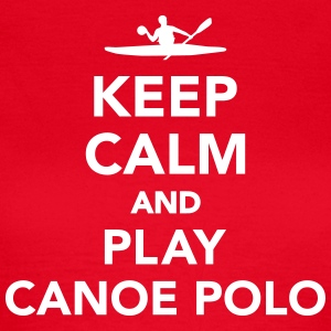 Keep calm and play Canoe Polo T-Shirts - Frauen T-Shirt