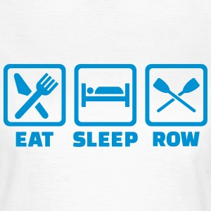 Eat sleep row T-Shirts - Frauen T-Shirt