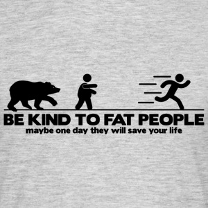 Be kind to fat people T-Shirts - Men's T-Shirt