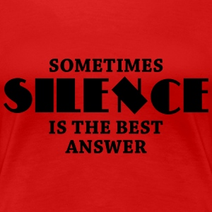 Sometimes silence is the best answer T-Shirts - Frauen Premium T-Shirt