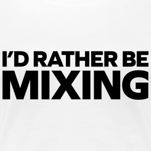 Rather Be Mixing Camisetas - Camiseta premium mujer