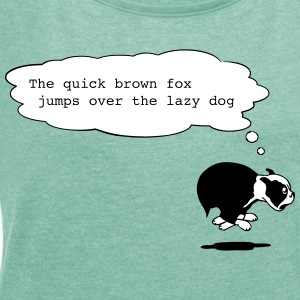 the quick brown fox jumps over the lazy dog T-Shirts - Women's T-shirt with rolled up sleeves