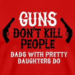 Guns don't kill people Dads with pretty daughters  Tee shirts - T-shirt Premium Homme