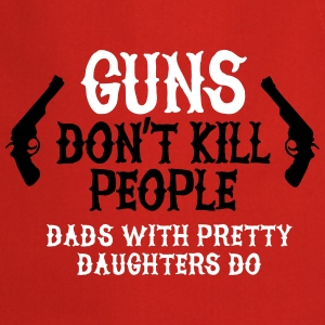 Guns don't kill people Dads with pretty daughters  Tabliers - Tablier de cuisine