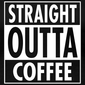 Straight Outta Coffee T-shirts - Premium-T-shirt dam