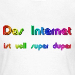 Das Internet (superduper) T-Shirts - Frauen T-Shirt