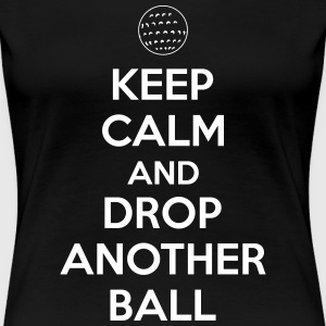 Keep calm and drop another ball T-shirts - Premium-T-shirt dam