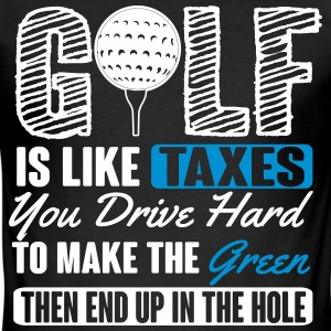Golf is like taxes - end up in the hole T-Shirts - Men's Slim Fit T-Shirt